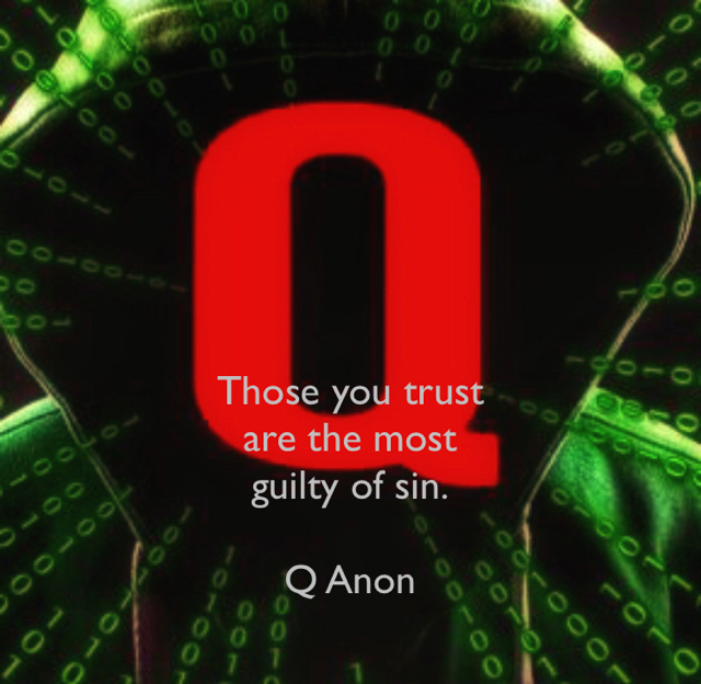 Those you trust  are the most  guilty of sin. Q Anon