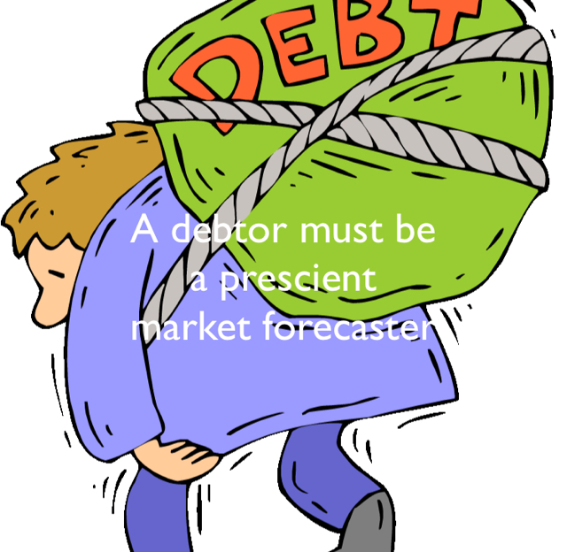 A debtor must be  a prescient  market forecaster
