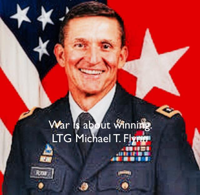 War is about winning.  LTG Michael T. Flynn