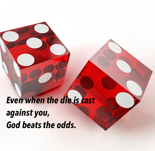 Even when the die is cast  against you,  God beats the odds.