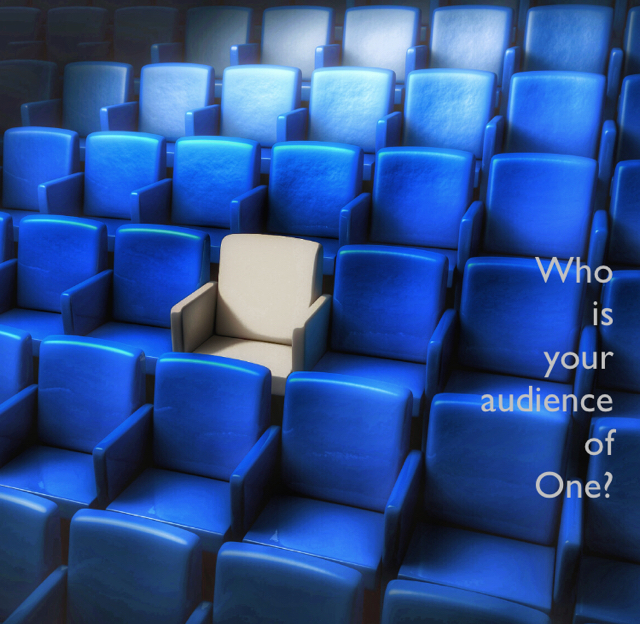 Who  is  your  audience  of  One?