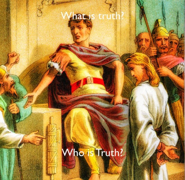 What is truth? Who is Truth?