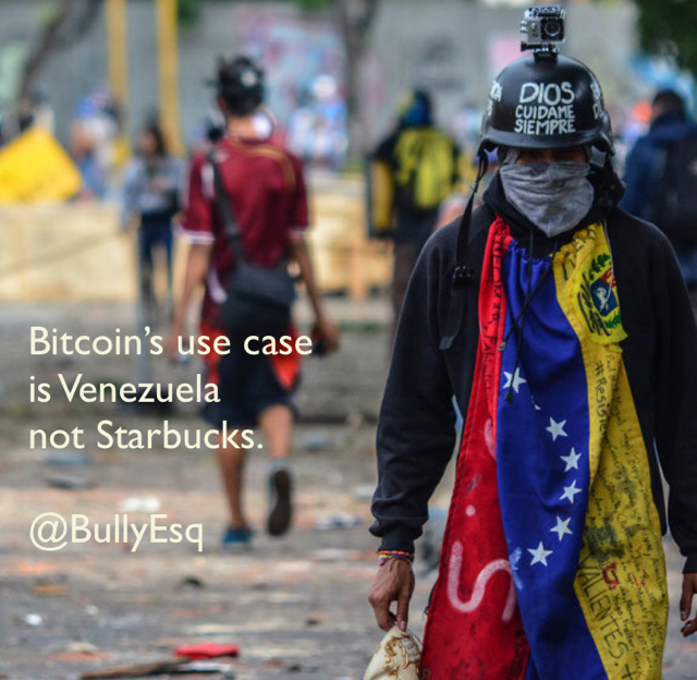 Bitcoin's use case  is Venezuela  not Starbucks. @BullyEsq