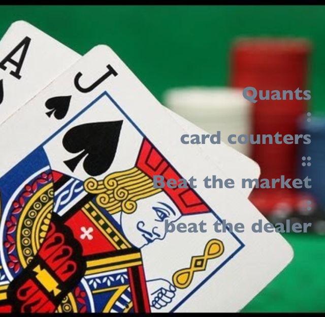 Quants  :  card counters  ::  Beat the market  :  beat the dealer