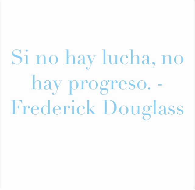 Si no hay lucha, no hay progreso. - Frederick Douglass