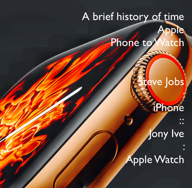 A brief history of time Apple  Phone to Watch Steve Jobs  :  iPhone :: Jony Ive  :   Apple Watch