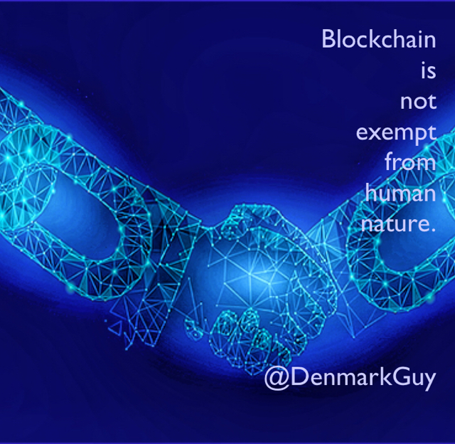 Blockchain  is  not  exempt  from  human  nature. @DenmarkGuy