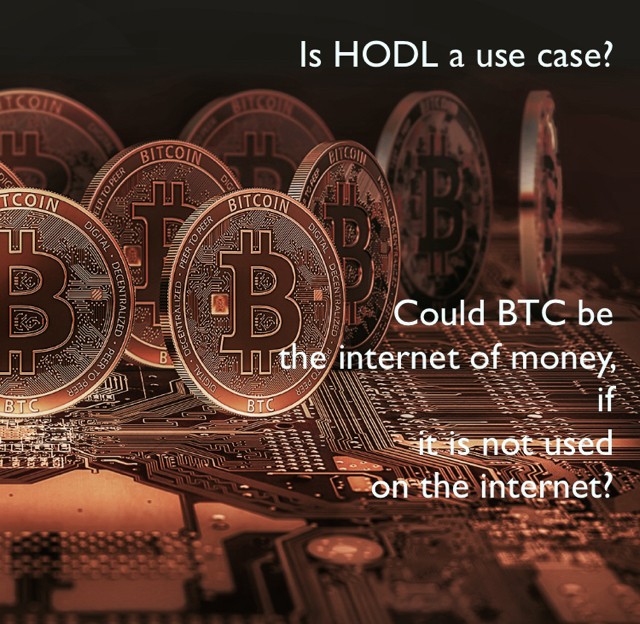 Is HODL a use case? Could BTC be  the internet of money,  if  it is not used  on the internet?