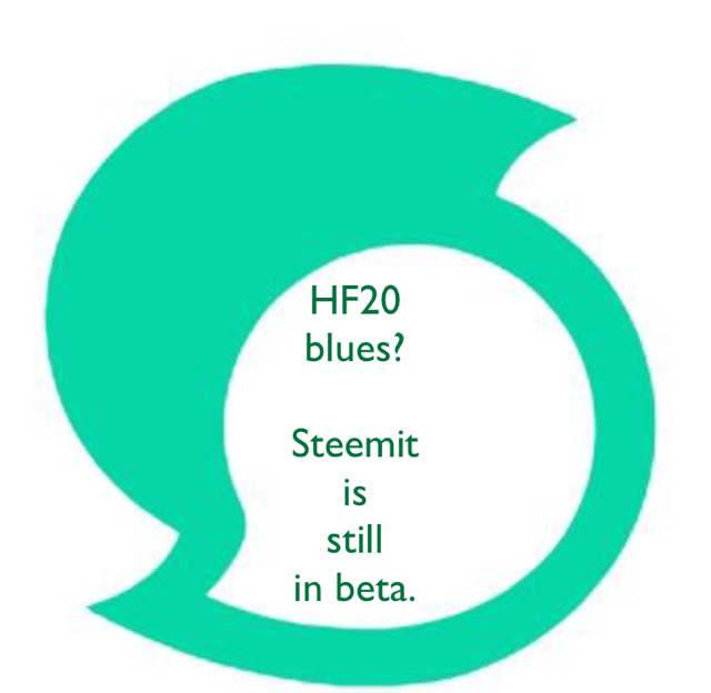 HF20  blues? Steemit  is  still  in beta.