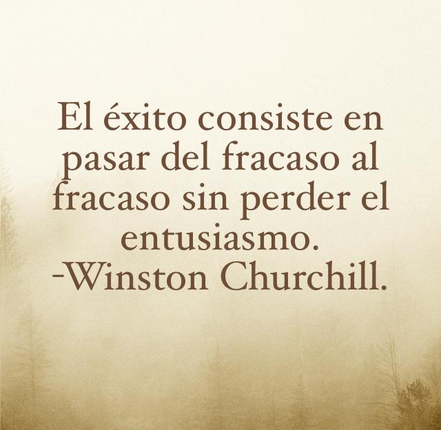 El éxito consiste en pasar del fracaso al fracaso sin perder el entusiasmo. -Winston Churchill.