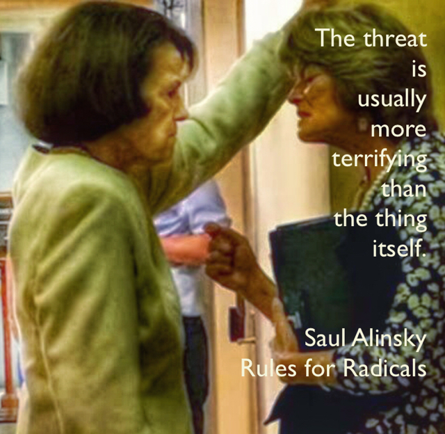 The threat  is  usually  more  terrifying  than  the thing  itself. Saul Alinsky Rules for Radicals