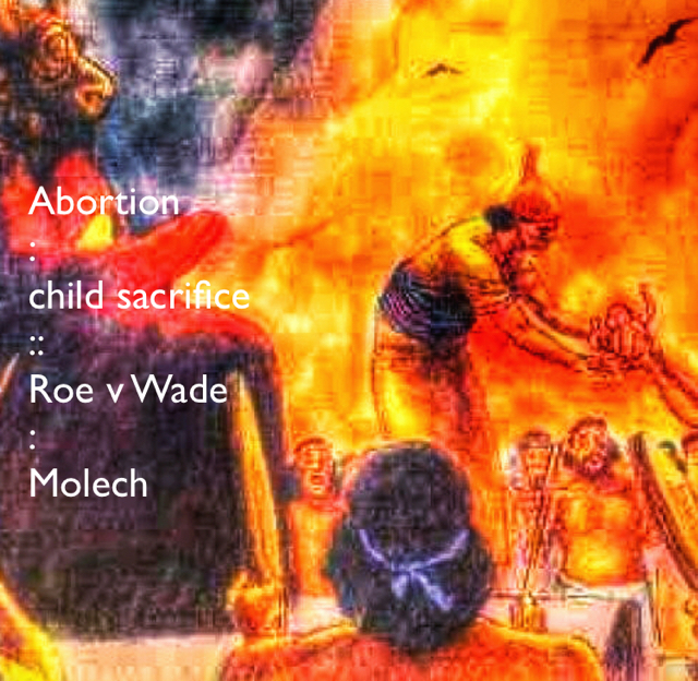 Abortion :  child sacrifice :: Roe v Wade  : Molech
