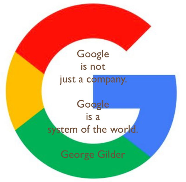 Google  is not  just a company.  Google  is a  system of the world. George Gilder