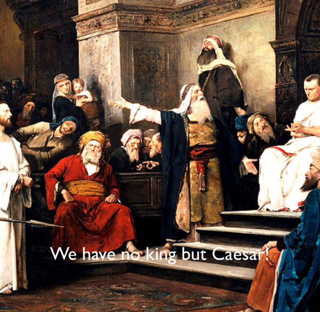 We have no king but Caesar!