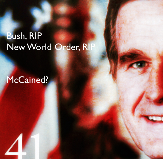Bush, RIP  New World Order, RIP McCained?