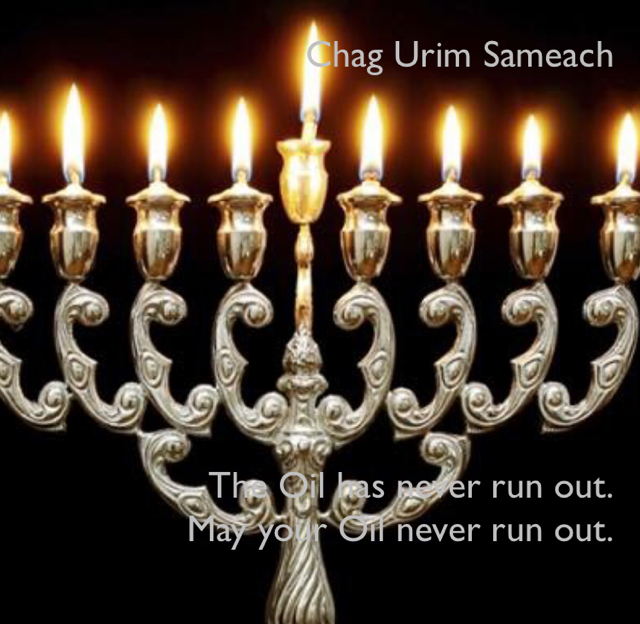 Chag Urim Sameach The Oil has never run out. May your Oil never run out.