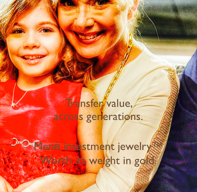 Transfer value,  across generations. Menē investment jewelry™ Worth its weight in gold.