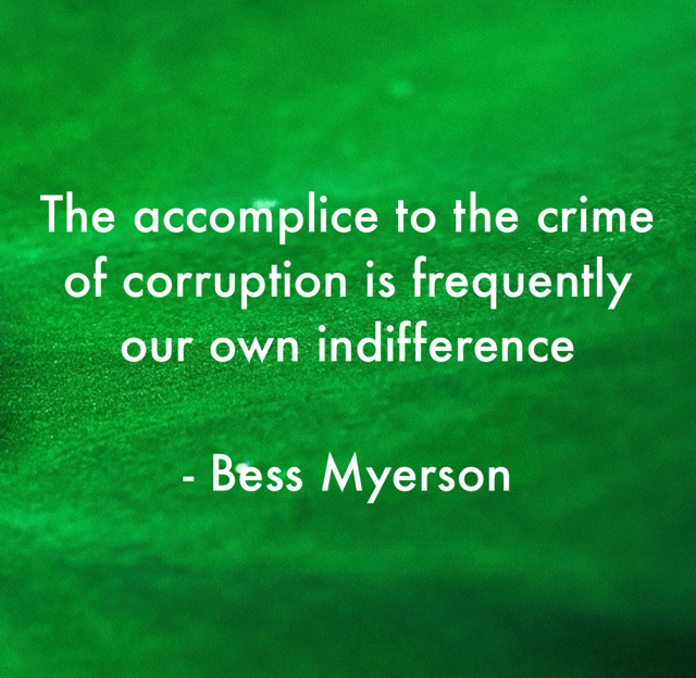 The accomplice to the crime of corruption is frequently our own indifference - Bess Myerson
