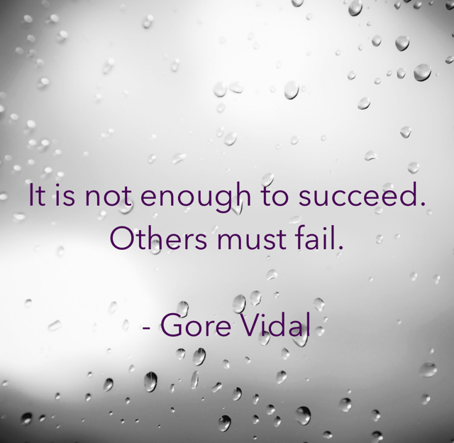 It is not enough to succeed. Others must fail. - Gore Vidal