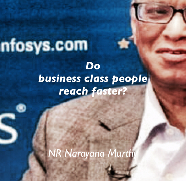Do  business class people  reach faster? NR Narayana Murthy
