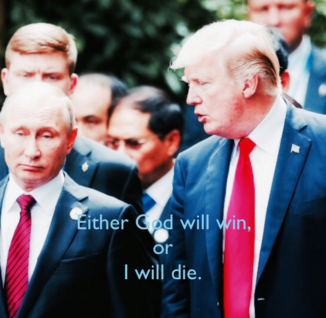 Either God will win,  or  I will die.