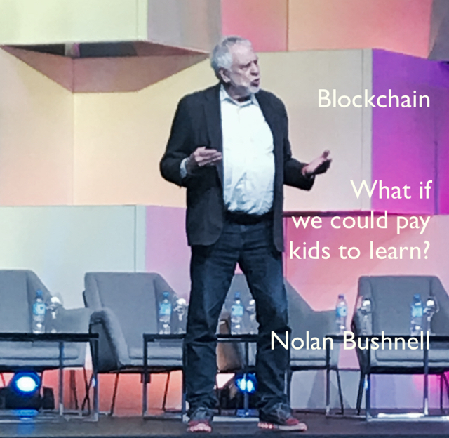 Blockchain What if  we could pay  kids to learn? Nolan Bushnell