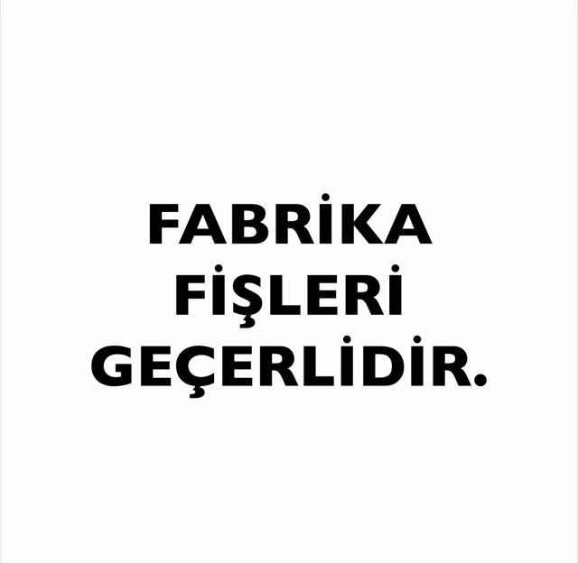 FABRİKA FİŞLERİ GEÇERLİDİR.