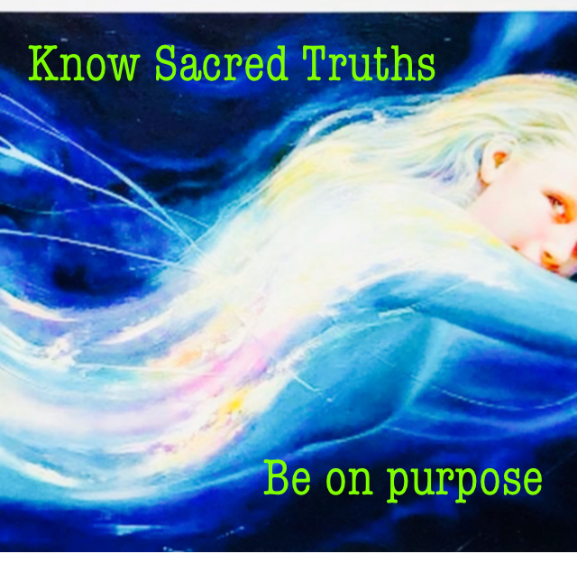 Know Sacred Truths                   Be on purpose