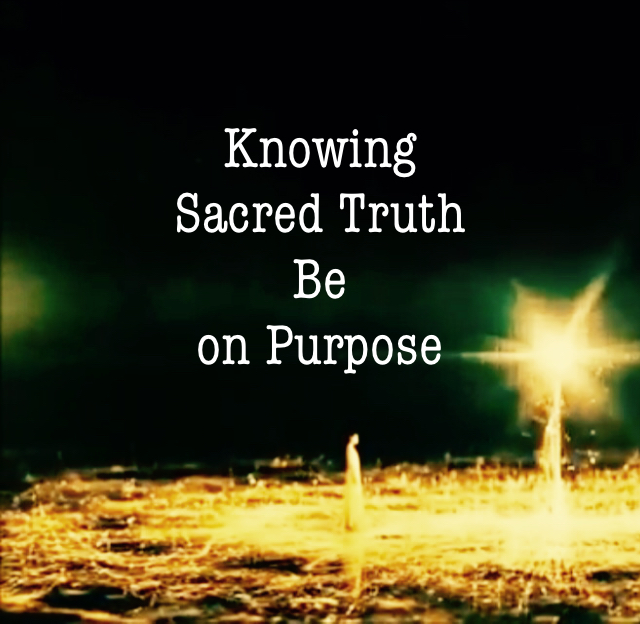 Knowing  Sacred Truth  Be  on Purpose