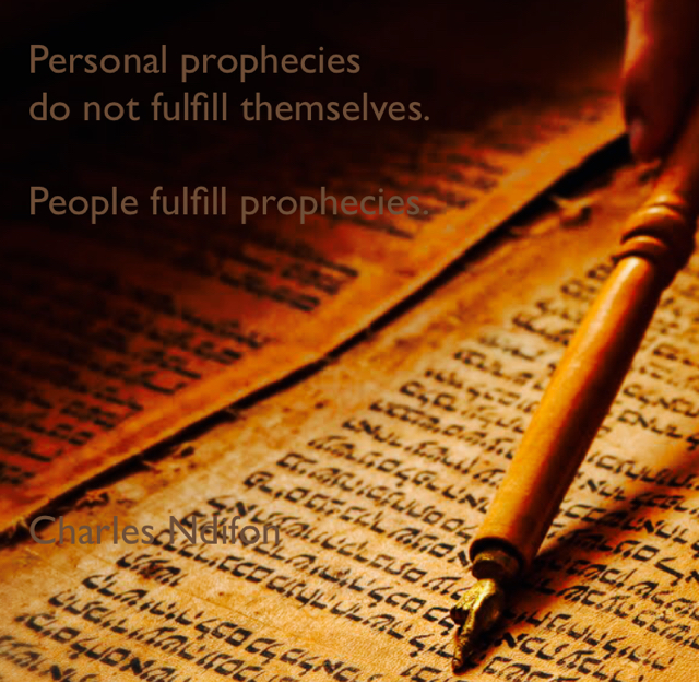 Personal prophecies  do not fulfill themselves. People fulfill prophecies. Charles Ndifon