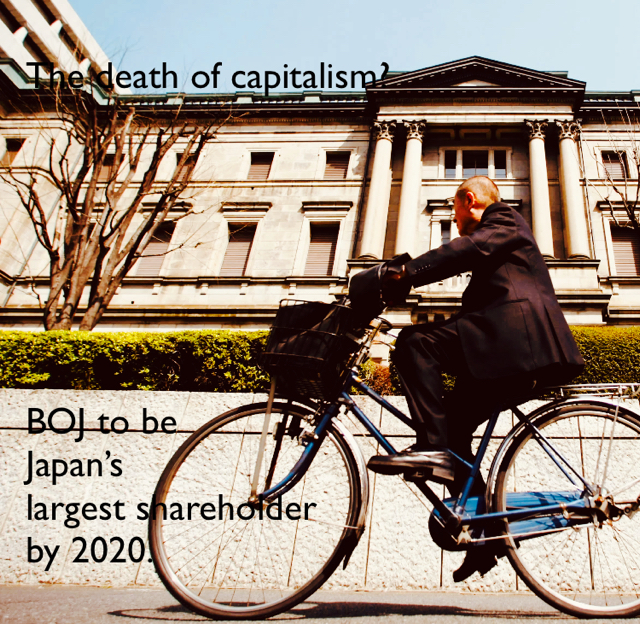 The death of capitalism? BOJ to be  Japan's  largest shareholder by 2020.