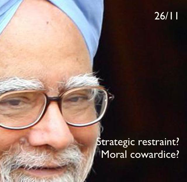 26/11 Strategic restraint? Moral cowardice?