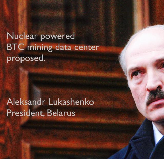 Nuclear powered  BTC mining data center  proposed. Aleksandr Lukashenko President, Belarus