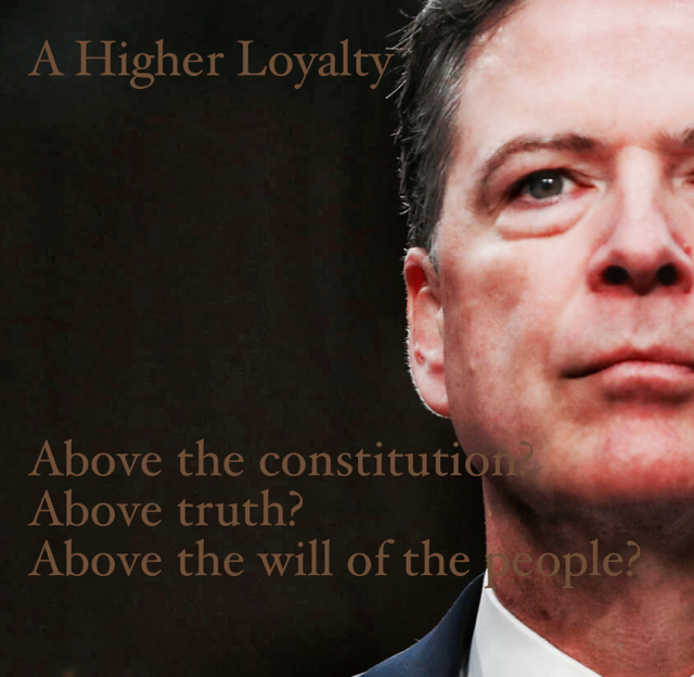 A Higher Loyalty Above the constitution? Above truth? Above the will of the people?