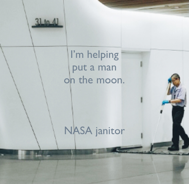 I'm helping  put a man  on the moon. NASA janitor
