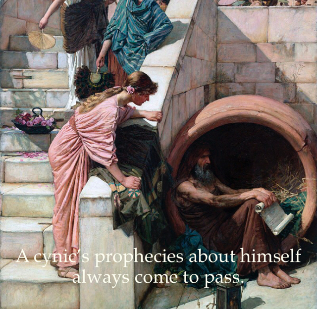 A cynic's prophecies about himself  always come to pass.