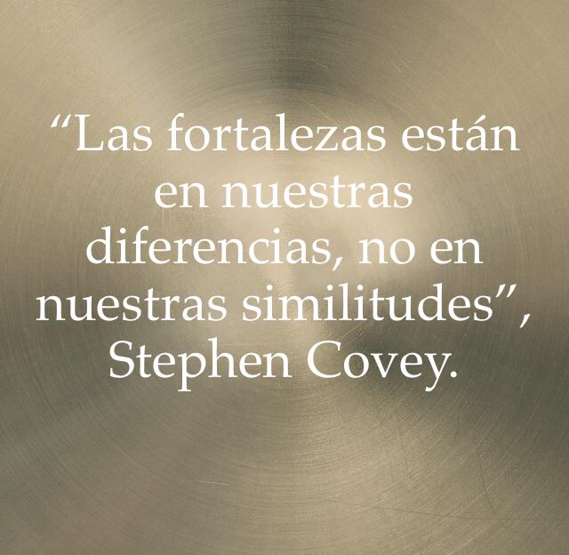 """""""Las fortalezas están en nuestras diferencias, no en nuestras similitudes"""", Stephen Covey."""