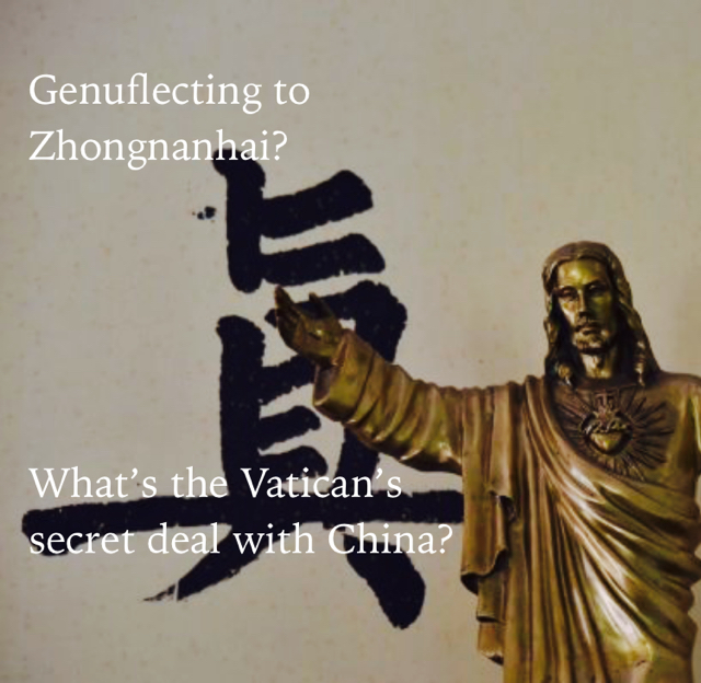 Genuflecting to  Zhongnanhai? What's the Vatican's  secret deal with China?