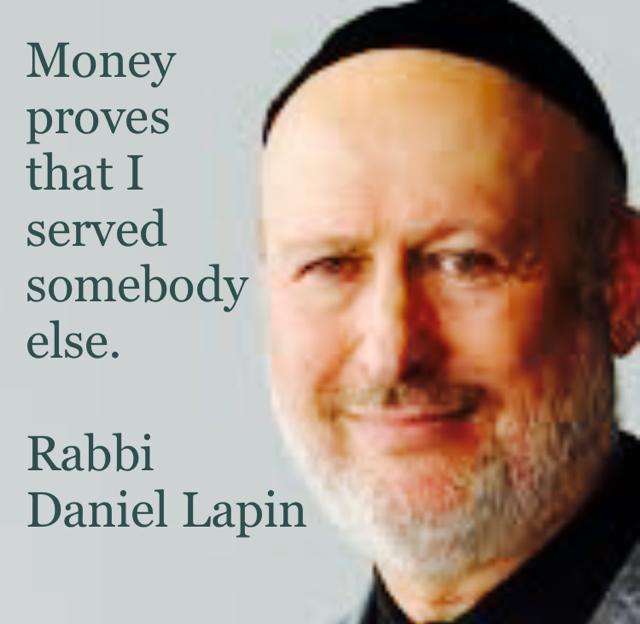 Money  proves  that I  served  somebody  else. Rabbi  Daniel Lapin