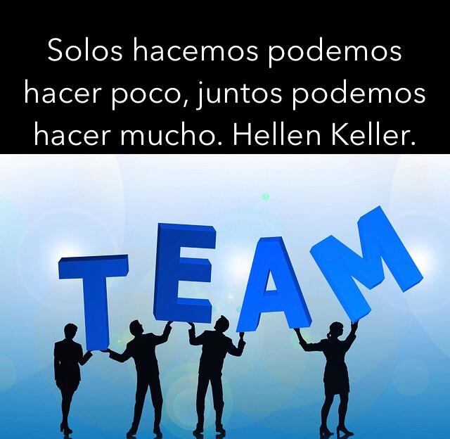 Solos hacemos podemos hacer poco, juntos podemos hacer mucho. Hellen Keller.