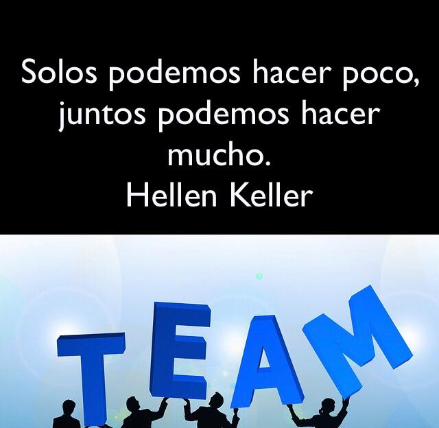 Solos podemos hacer poco, juntos podemos hacer mucho. Hellen Keller