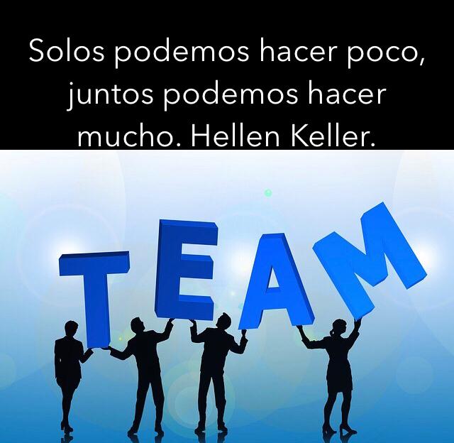 Solos podemos hacer poco, juntos podemos hacer mucho. Hellen Keller.