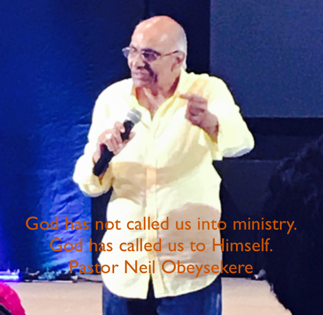 God has not called us into ministry. God has called us to Himself. Pastor Neil Obeysekere