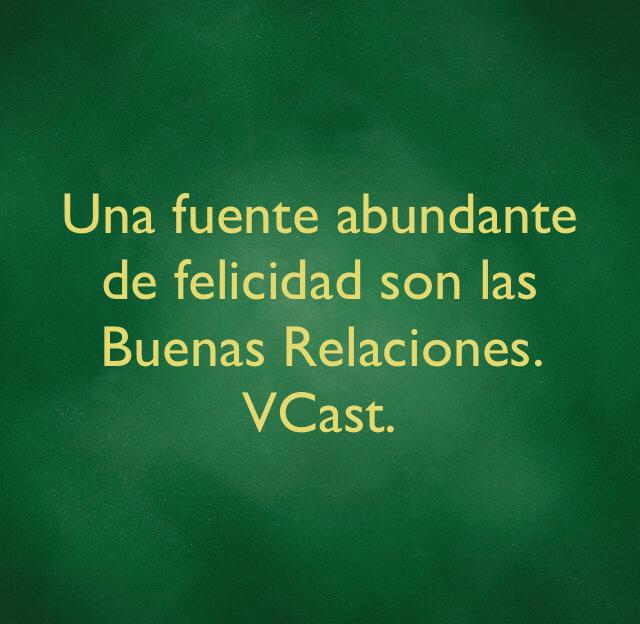 Una fuente abundante de felicidad son las Buenas Relaciones. VCast.