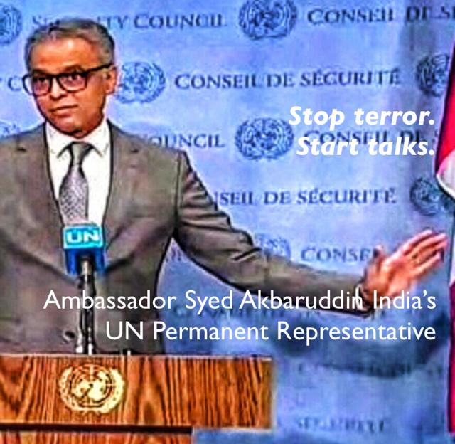 Stop terror. Start talks. Ambassador Syed Akbaruddin India's UN Permanent Representative