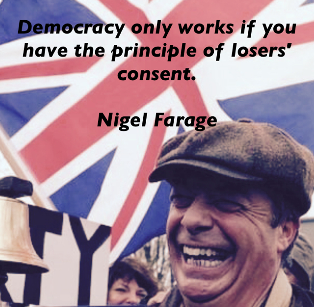 Democracy only works if you have the principle of losers' consent. Nigel Farage