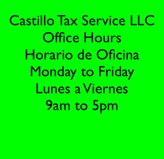 Castillo Tax Service LLC Office Hours Horario de Oficina Monday to Friday Lunes a Viernes 9am to 5pm
