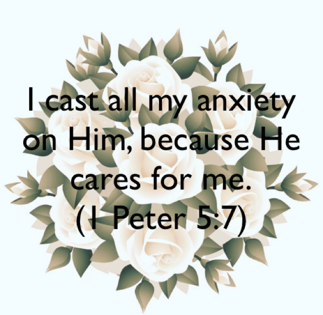 I cast all my anxiety on Him, because He cares for me. (1 Peter 5:7)