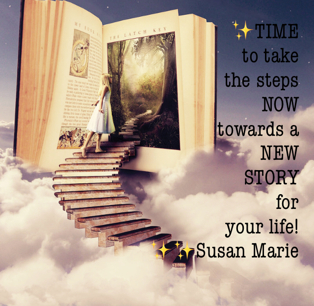 ✨TIME  to take  the steps  NOW towards a NEW  STORY for  your life! ✨✨Susan Marie