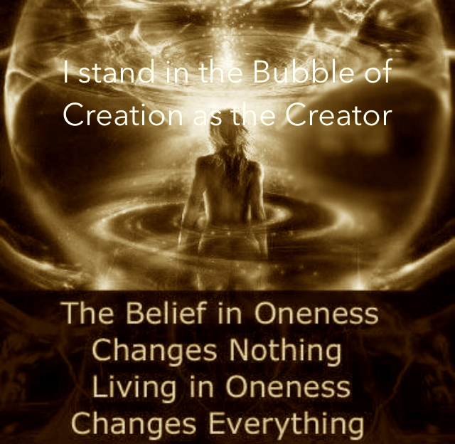 I stand in the Bubble of Creation as the Creator